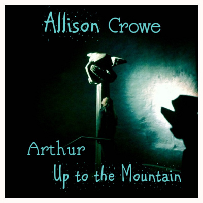 "Allison Crowe - Double-A-Side Single - ""Arthur"" / ""Up to the Mountain"""