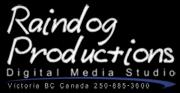 Raindog Productions Digital Media Studio, Victoria BC Canada (250) 885-3600