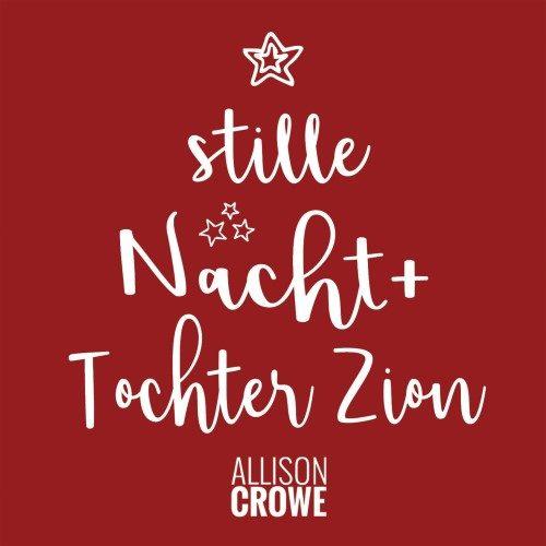 Tochter Zion + Stille Nacht - Allison Crowe . Celine Sawchuk